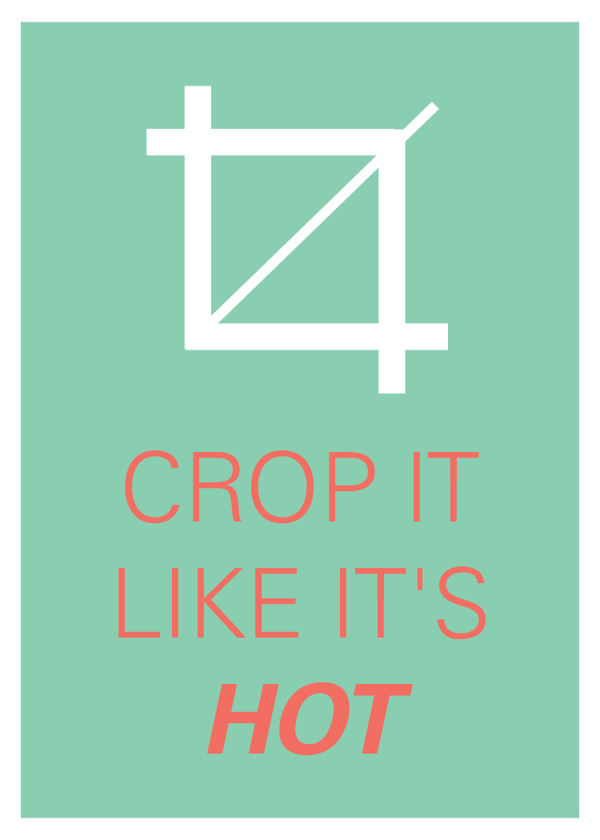 Crop it like it's HOT!